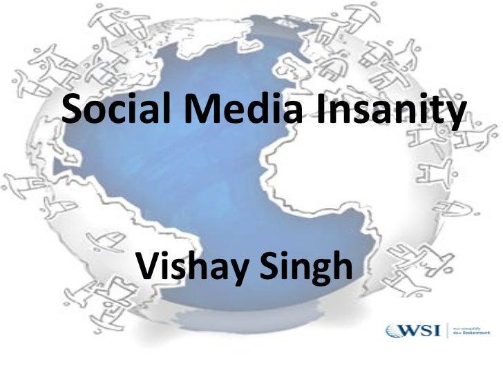 Social Media Insanity Vishay Singh