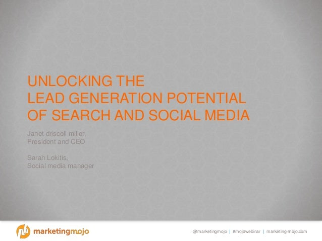 @marketingmojo | #mojowebinar | marketing-mojo.com UNLOCKING THE LEAD GENERATION POTENTIAL OF SEARCH AND SOCIAL MEDIA Jane...