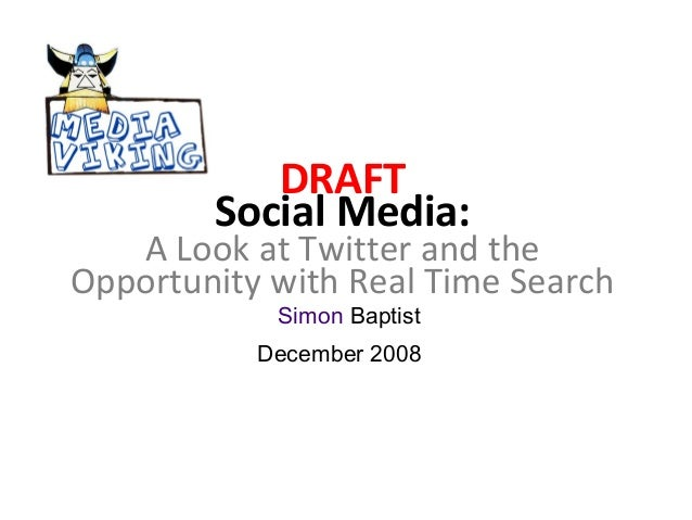 DRAFT Social Media:  A Look at Twitter and the Opportunity with Real Time Search Simon Baptist  December 2008