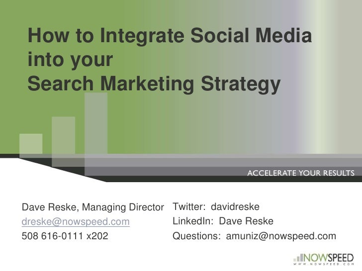 How to Integrate Social Media into your Search Marketing Strategy<br />Twitter:  davidreske<br />LinkedIn:  Dave Reske<br ...