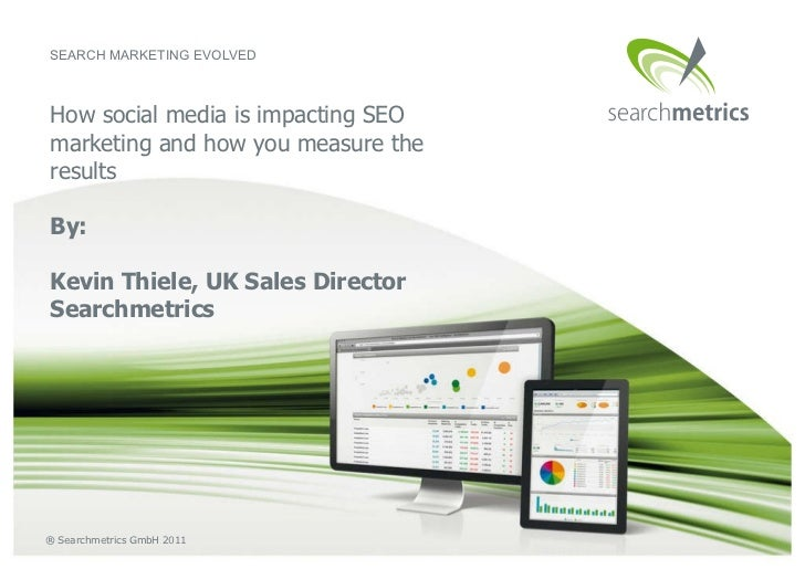 How social media is impacting SEO marketing and how you measure the results By: Kevin Thiele, UK Sales Director Searchmetr...