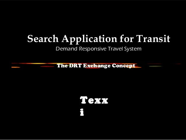 The DRT Exchange Concept Search Application for Transit Demand Responsive Travel System Texx i
