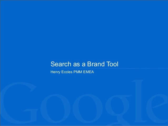 Search as a Brand Tool Henry Eccles PMM EMEA