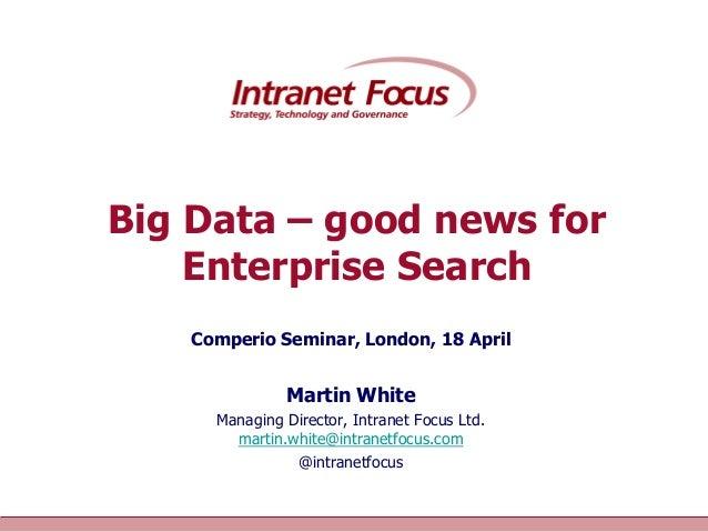 Big Data – good news for             Enterprise Search                     Comperio Seminar, London, 18 April             ...