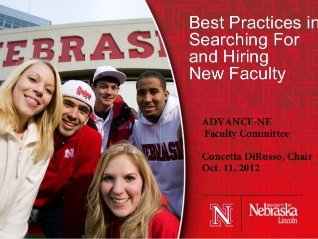 Best Practices in Searching For and Hiring New Faculty ADVANCE-NE Faculty Committee Concetta DiRusso, Chair Oct. 11, 2012