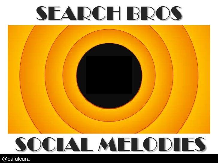 SEARCH BROS<br />SOCIAL MELODIES<br />@cafulcura<br />