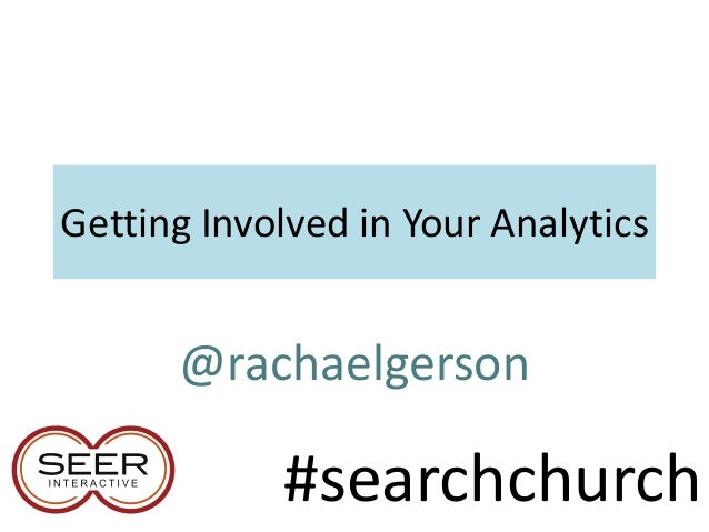 Getting Involved in Your Analytics @rachaelgerson #searchchurch