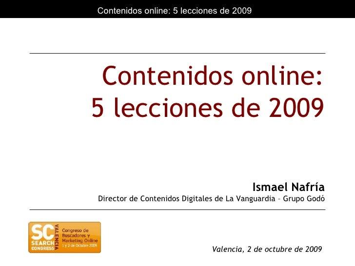 Contenidos online: 5 lecciones de 2009 Ismael Nafría Director de Contenidos Digitales de La Vanguardia – Grupo Godó Valenc...