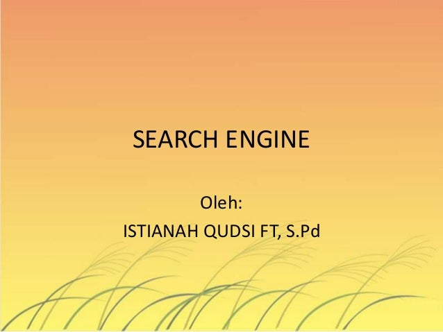 SEARCH ENGINE Oleh: ISTIANAH QUDSI FT, S.Pd