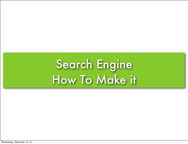 Search Engine                             How To Make itWednesday, December 12, 12