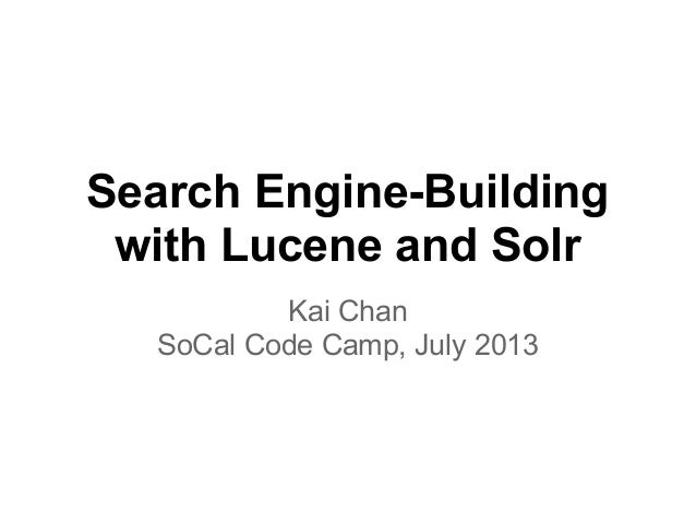 Search Engine-Building with Lucene and Solr Kai Chan SoCal Code Camp, July 2013