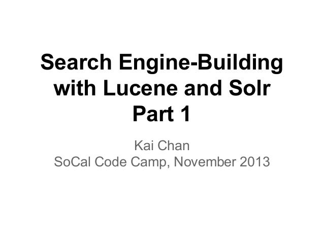 Search Engine-Building with Lucene and Solr Part 1 Kai Chan SoCal Code Camp, November 2013