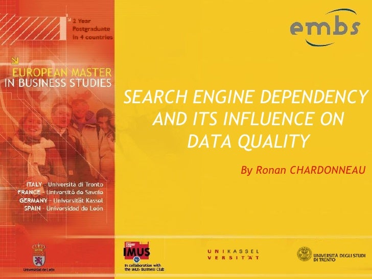 SEARCH ENGINE DEPENDENCY    AND ITS INFLUENCE ON       DATA QUALITY            By Ronan CHARDONNEAU