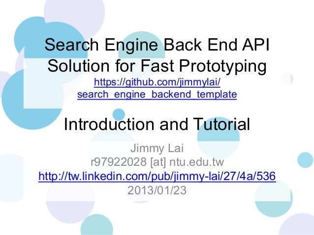 Search Engine Back End API Solution for Fast Prototyping https://github.com/jimmylai/ search_engine_backend_template  Intr...