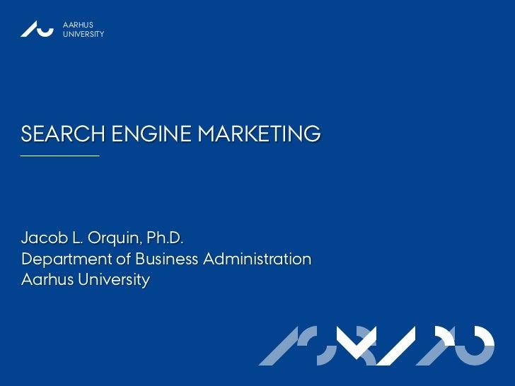 AARHUS     UNIVERSITYSEARCH ENGINE MARKETINGJacob L. Orquin, Ph.D.Department of Business AdministrationAarhus University  ...