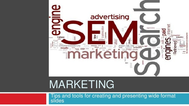 Search engine marketing<br />Tips and tools for creating and presenting wide format slides<br />