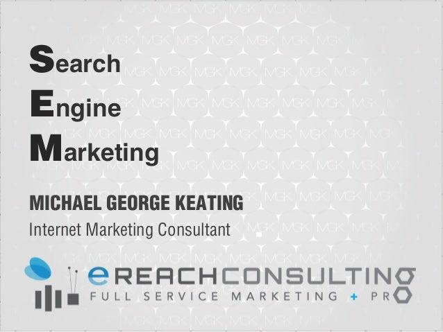 SearchEngineMarketingMICHAEL GEORGE KEATINGInternet Marketing Consultant
