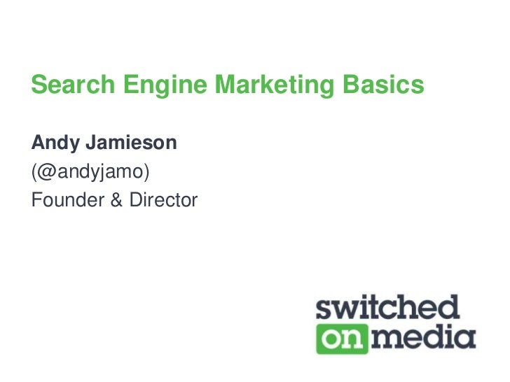 Search Engine Marketing Basics<br />Andy Jamieson <br />(@andyjamo)<br />Founder & Director<br />