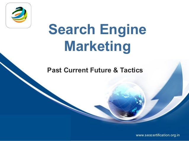 Search Engine                         Marketing                   Past Current Future & Tactics由 NordriDesign™ 提供www.nordr...