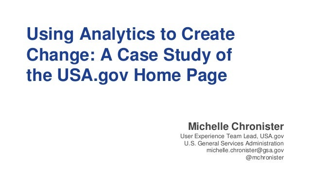 Using Analytics to Create Change: A Case Study of the USA.gov Home Page Michelle Chronister User Experience Team Lead, USA...