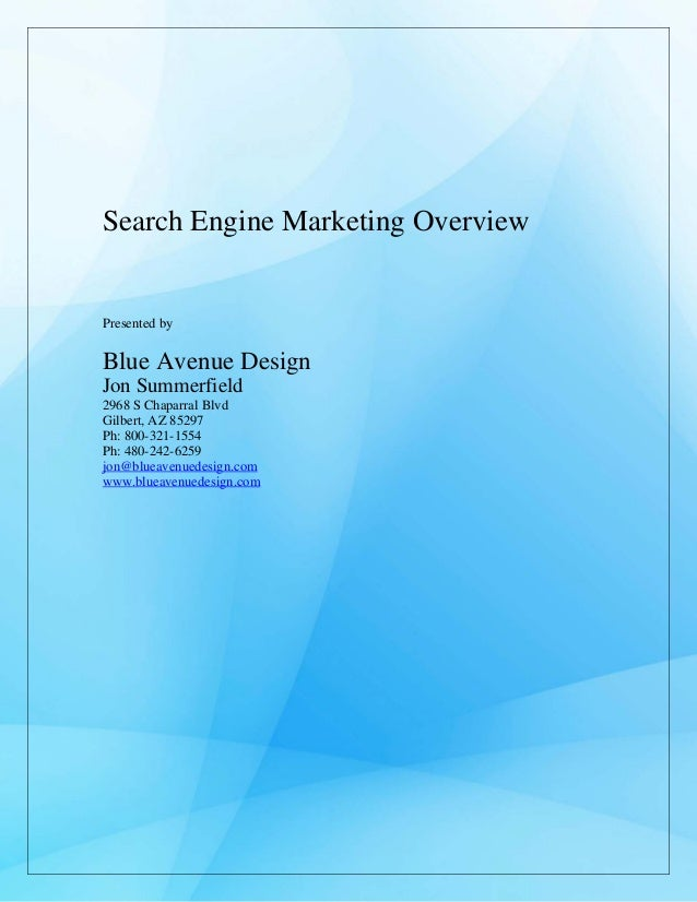 Search Engine Marketing Overview Presented by Blue Avenue Design Jon Summerfield 2968 S Chaparral Blvd Gilbert, AZ 85297 P...