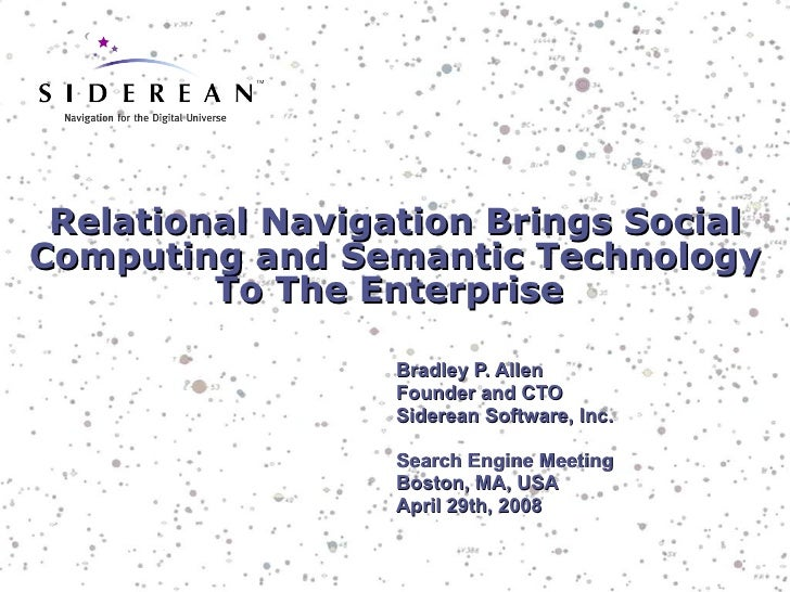 Relational Navigation Brings Social Computing and Semantic Technology To The Enterprise  Bradley P. Allen Founder and CTO ...