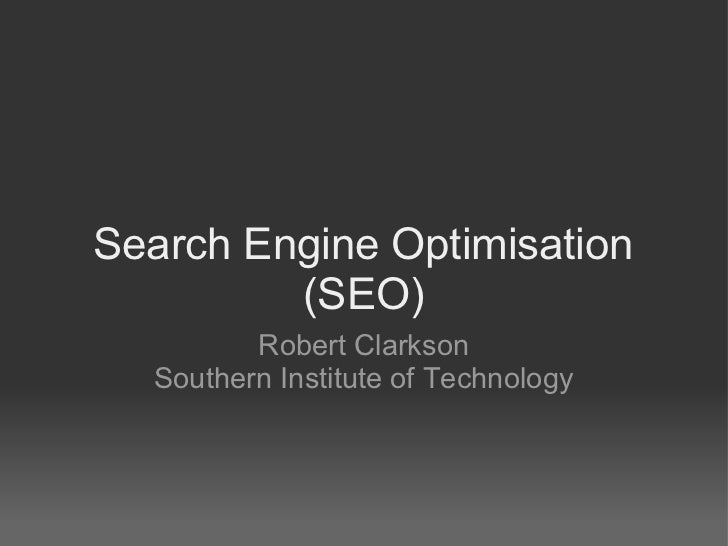 Search Engine Optimisation         (SEO)         Robert Clarkson  Southern Institute of Technology