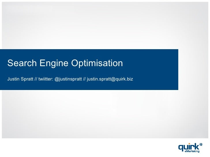 Search Engine Optimisation Justin Spratt // twiitter: @justinspratt // justin.spratt@quirk.biz
