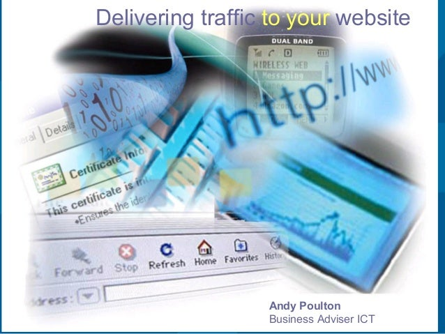 1 Download slides from http://goo.gl/q4Uo Delivering traffic to your website Andy Poulton Business Adviser ICT