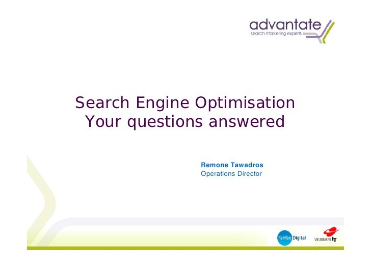 Search Engine Optimisation  Your questions answered                Remone Tawadros               Operations Director