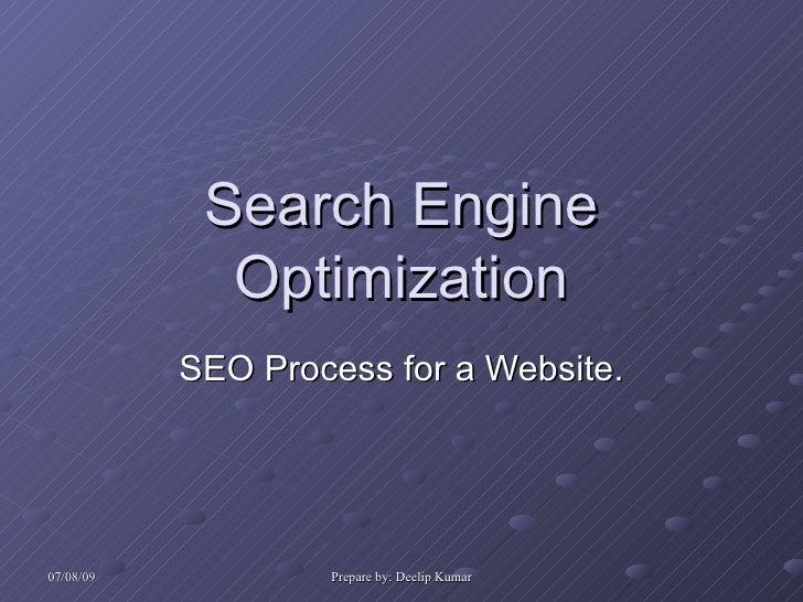 Search Engine              Optimization            SEO Process for a Website.     07/08/09           Prepare by: Deelip Ku...