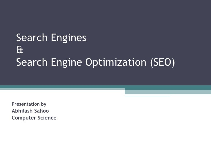 Search Engines  &  Search Engine Optimization (SEO) Presentation by  Abhilash Sahoo Computer Science