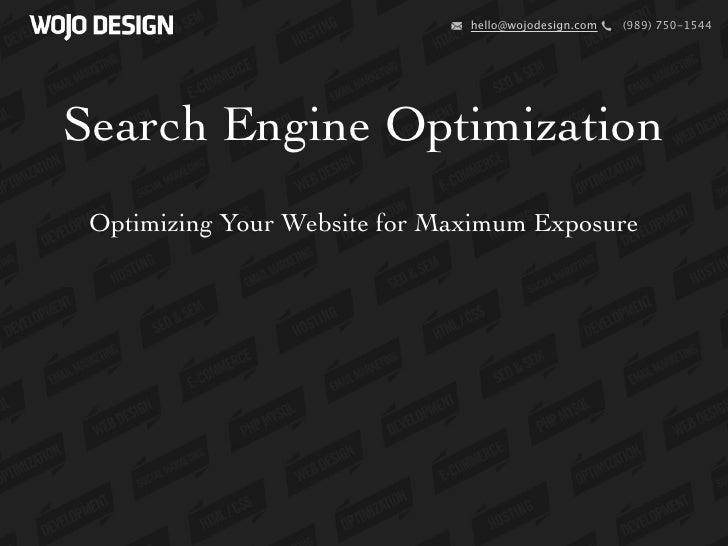 hello@wojodesign.com   (989) 750-1544Search Engine Optimization Optimizing Your Website for Maximum Exposure