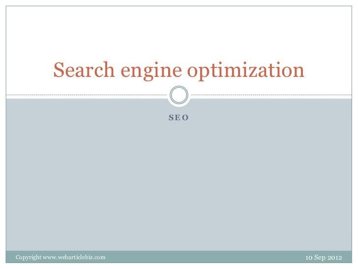 Search engine optimization                                  SEOCopyright www.webarticlebiz.com          10 Sep 2012