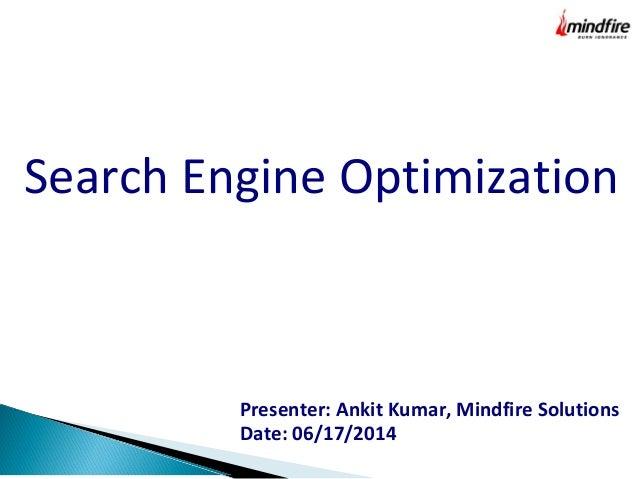 Search Engine Optimization Presenter: Ankit Kumar, Mindfire Solutions Date: 06/17/2014