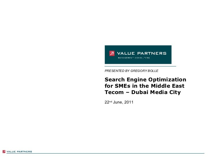 Search Engine Optimization  for SMEs in the Middle East Tecom – Dubai Media City 22 nd  June, 2011 PRESENTED BY GREGORY BO...