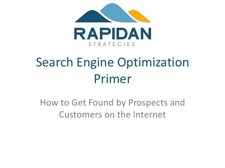 Search Engine Optimization          PrimerHow to Get Found by Prospects and   Customers on the Internet