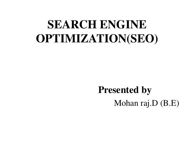 SEARCH ENGINE OPTIMIZATION(SEO) Presented by Mohan raj.D (B.E)