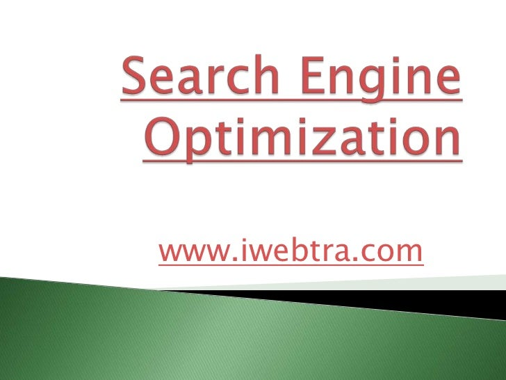 Search Engine Optimization<br />www.iwebtra.com<br />
