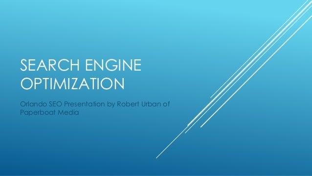 SEARCH ENGINE OPTIMIZATION Orlando SEO Presentation by Robert Urban of Paperboat Media