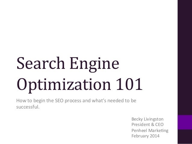Search	   Engine	    Optimization	   101	    How	   to	   begin	   the	   SEO	   process	   and	   what's	   needed	   to	...