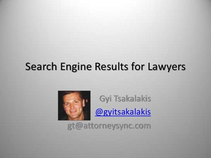 Search Engine Results for Lawyers               Gyi Tsakalakis              @gyitsakalakis        gt@attorneysync.com