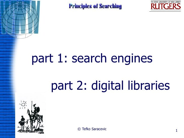 part 1: search engines     part 2: digital libraries           © Tefko Saracevic      1