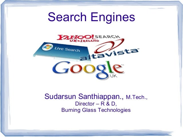 Search Engines Sudarsun Santhiappan., M.Tech., Director – R & D, Burning Glass Technologies