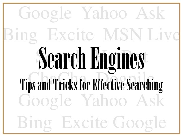 Google Yahoo AskBing Excite MSN Live      Search Engines       Search         HotBot    ChaCha Effective Searching  Tips a...