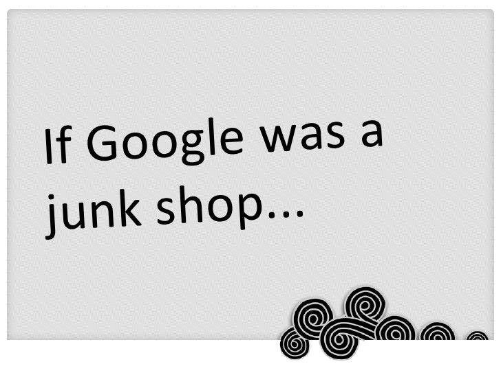 If Google Was a Junk Shop