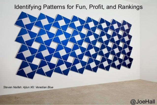 Identifying Patterns for Fun, Profit, and Rankings Steven Naifeh: Ajlun XII: Venetian Blue @JoeHall