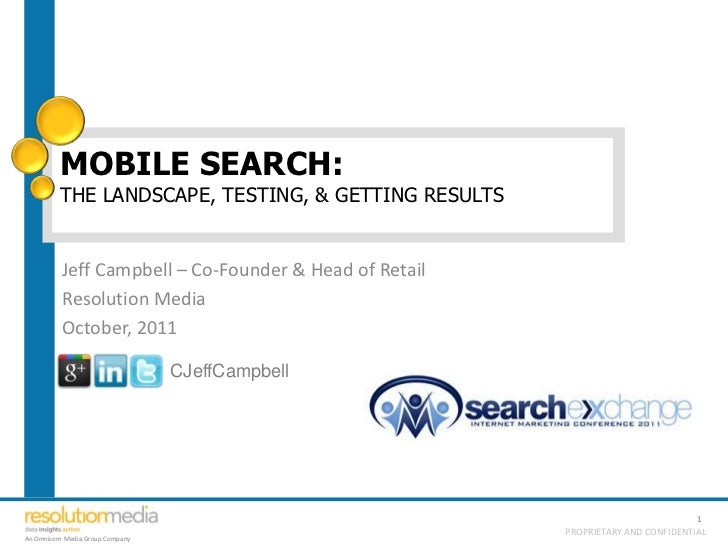 MOBILE SEARCH:         THE LANDSCAPE, TESTING, & GETTING RESULTS          Jeff Campbell – Co-Founder & Head of Retail     ...