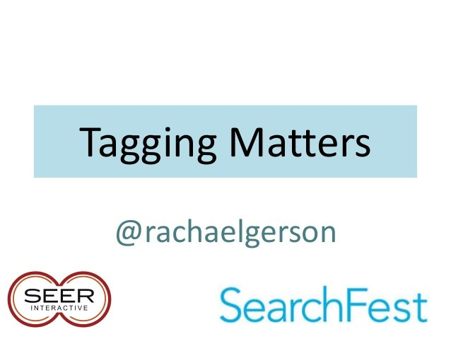 SearchFest 2013 - Why Tagging Matters
