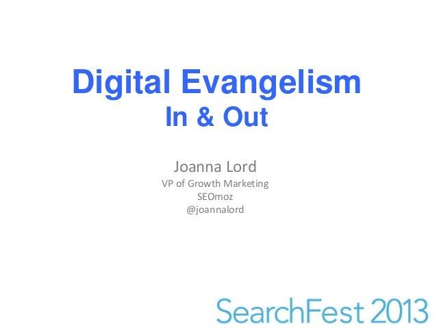 Digital Evangelism     In & Out       Joanna Lord     VP of Growth Marketing             SEOmoz           @joannalord